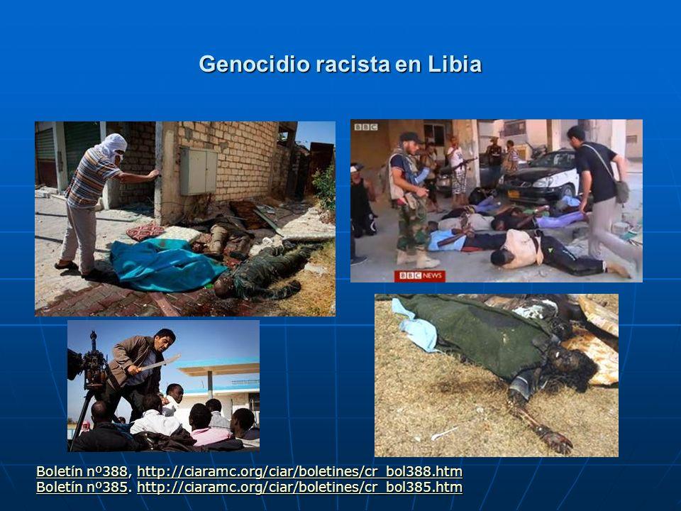 Genocidio racista en Libia Boletín nº388Boletín nº388, http://ciaramc.org/ciar/boletines/cr_bol388.htm http://ciaramc.org/ciar/boletines/cr_bol388.htm