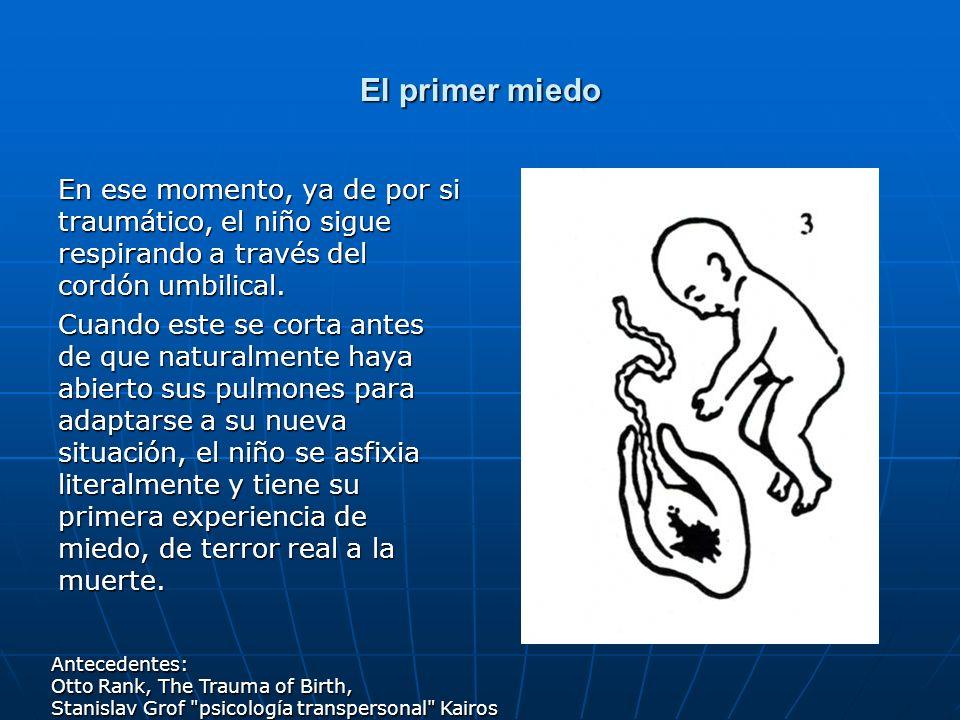 El primer miedo En ese momento, ya de por si traumático, el niño sigue respirando a través del cordón umbilical. Cuando este se corta antes de que nat