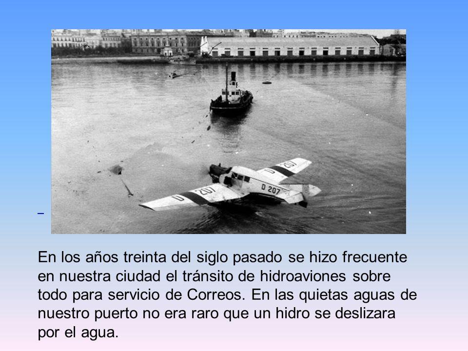 En los años treinta del siglo pasado se hizo frecuente en nuestra ciudad el tránsito de hidroaviones sobre todo para servicio de Correos.