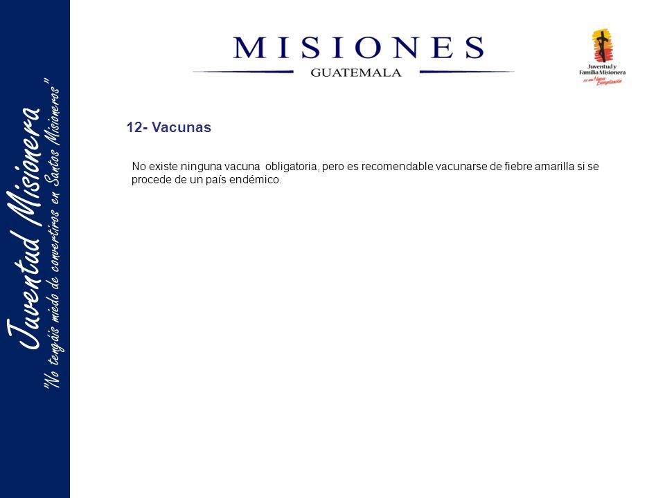 Juventud Misionera No tengáis miedo de convertiros en Santos Misioneros 12- Vacunas No existe ninguna vacuna obligatoria, pero es recomendable vacunar