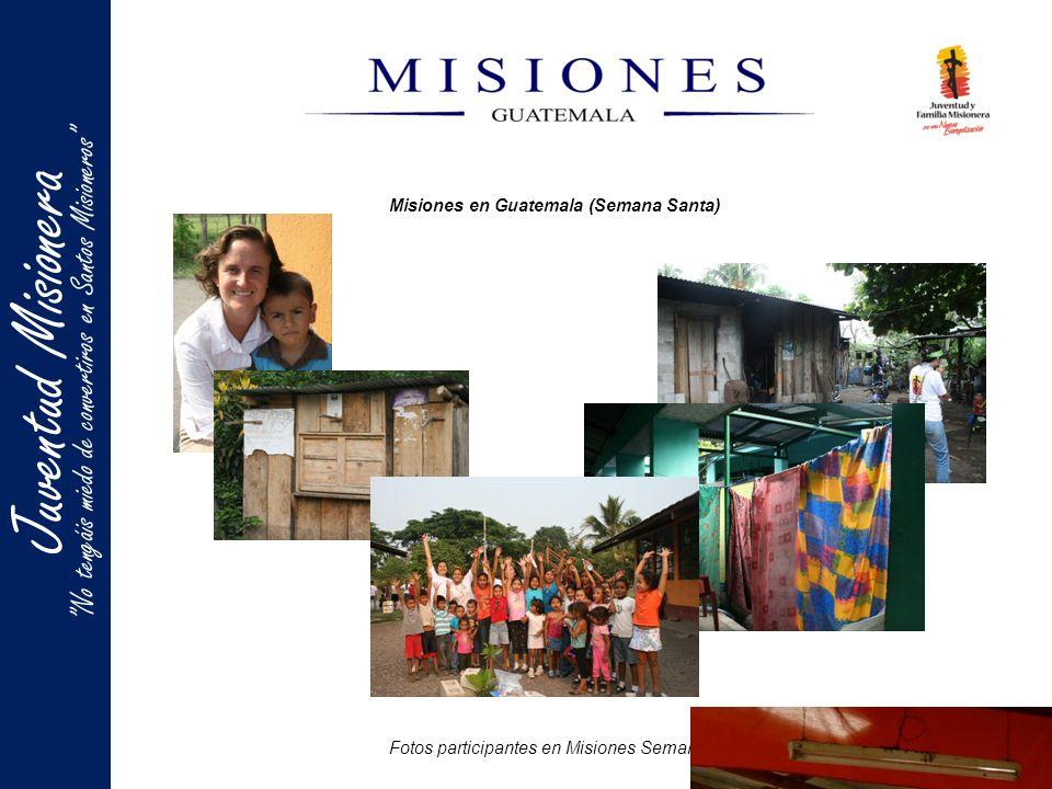Misiones en Guatemala (Semana Santa) Juventud Misionera No tengáis miedo de convertiros en Santos Misioneros Fotos participantes en Misiones Semana Santa 2010-11