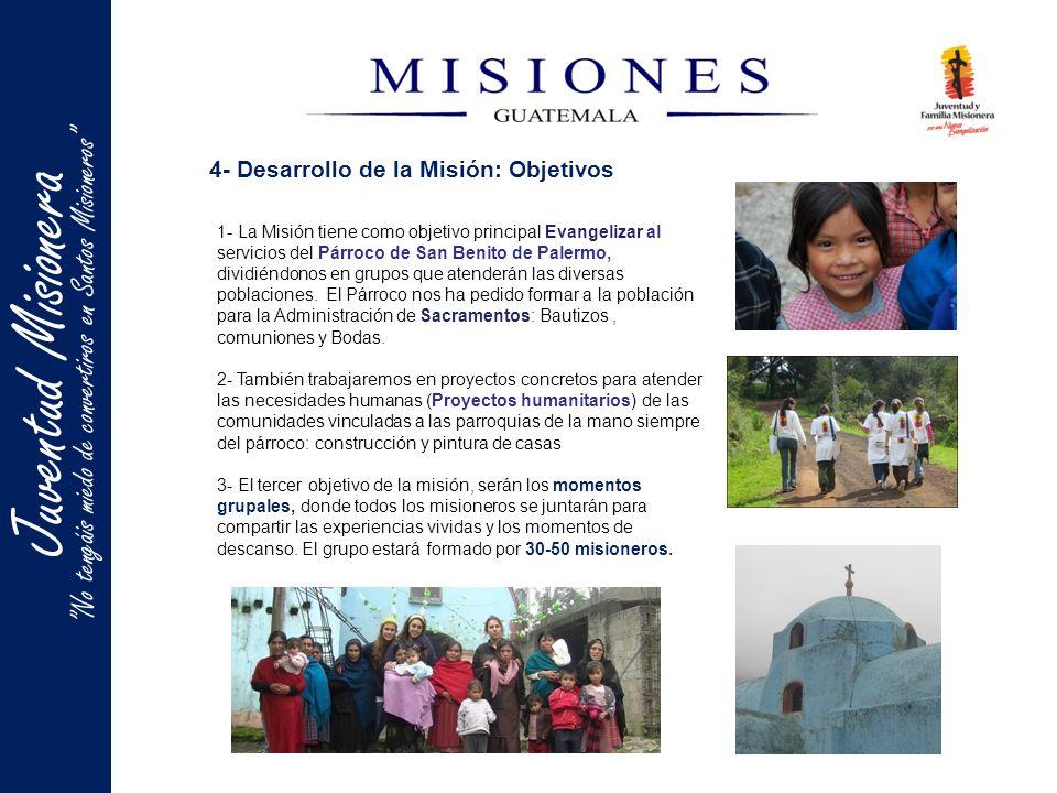 Juentud Misionera 4- Desarrollo de la Misión: Objetivos 1- La Misión tiene como objetivo principal Evangelizar al servicios del Párroco de San Benito de Palermo, dividiéndonos en grupos que atenderán las diversas poblaciones.