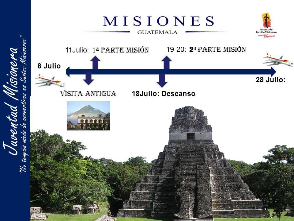 Juentud MisioneraJuventud Misionera No tengáis miedo de convertiros en Santos Misioneros 8 Julio Visita Antigua (Convivencia) 11Julio: 1ª parte Misión 18Julio: Descanso 19-20: 2ª parte Misión 28 Julio: