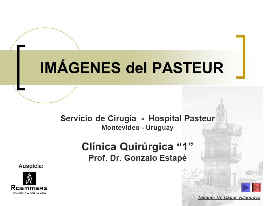 IMÁGENES del PASTEUR Servicio de Cirugía - Hospital Pasteur Montevideo - Uruguay Clínica Quirúrgica 1 Prof. Dr. Gonzalo Estapé Diseño: Dr. Oscar Villa