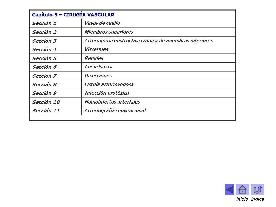 ...... Capítulo 5 – CIRUGÍA VASCULAR Sección 1 Vasos de cuello Sección 2 Miembros superiores Sección 3 Arteriopatía obstructiva crónica de miembros in
