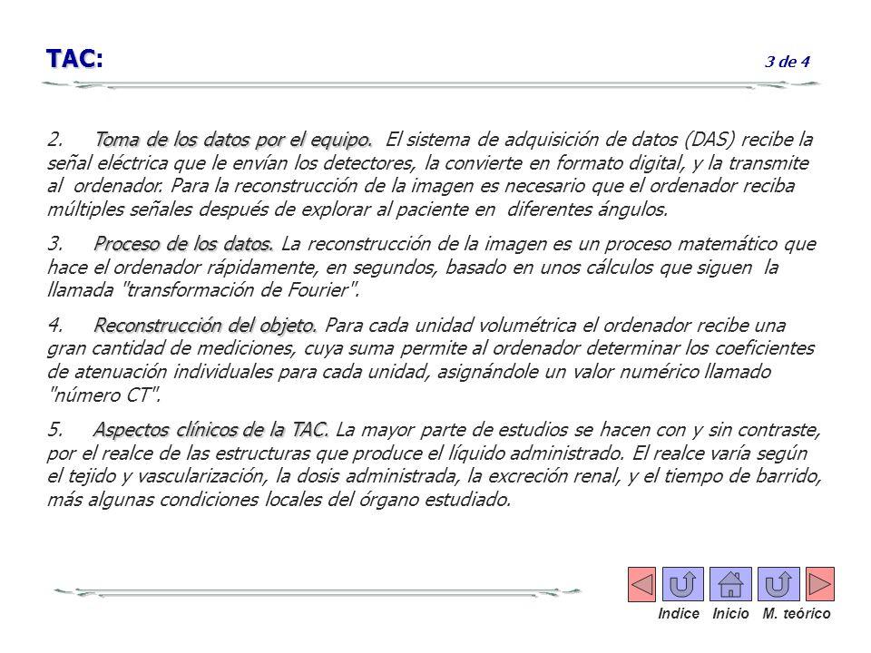 TAC TAC: 3 de 4 Toma de los datos por el equipo. 2. Toma de los datos por el equipo. El sistema de adquisición de datos (DAS) recibe la señal eléctric