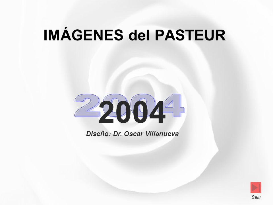 IMÁGENES del PASTEUR Diseño: Dr. Oscar Villanueva 2004 Salir Salir
