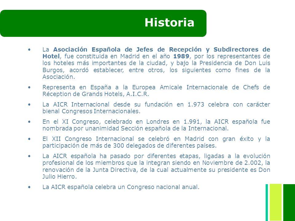 Historia La Asociación Española de Jefes de Recepción y Subdirectores de Hotel, fue constituida en Madrid en el año 1989, por los representantes de lo