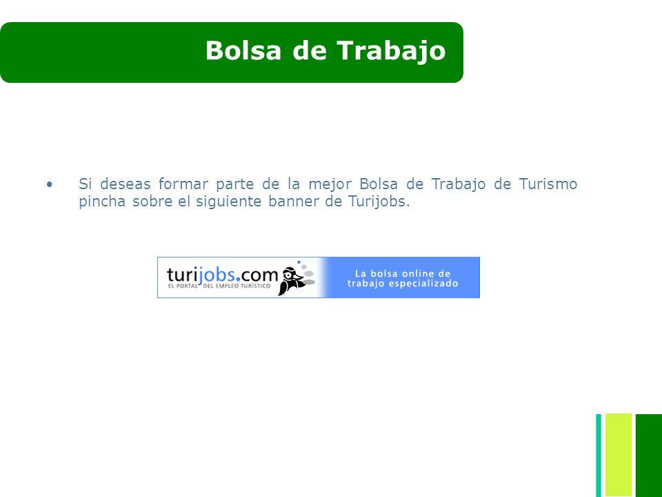 Bolsa de Trabajo Si deseas formar parte de la mejor Bolsa de Trabajo de Turismo pincha sobre el siguiente banner de Turijobs.