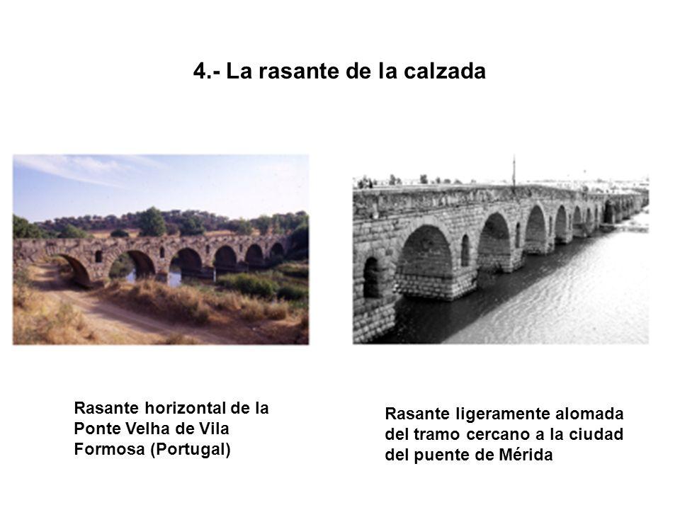 4.- La rasante de la calzada Rasante horizontal de la Ponte Velha de Vila Formosa (Portugal) Rasante ligeramente alomada del tramo cercano a la ciudad del puente de Mérida
