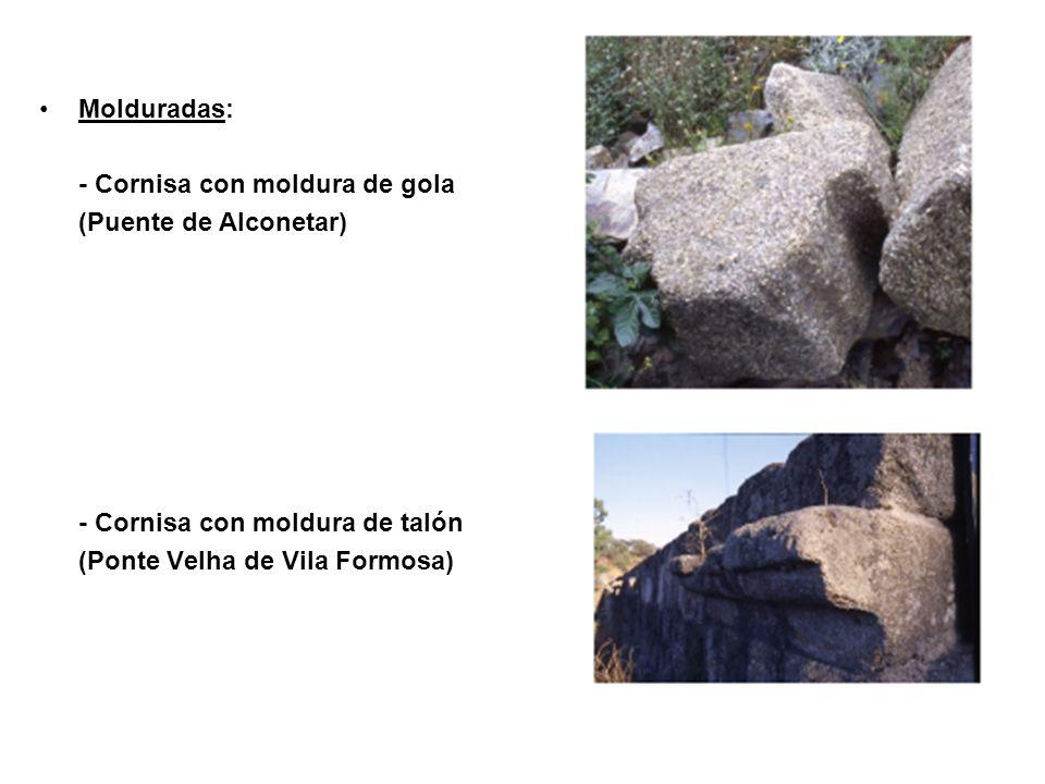Molduradas: - Cornisa con moldura de gola (Puente de Alconetar) - Cornisa con moldura de talón (Ponte Velha de Vila Formosa)