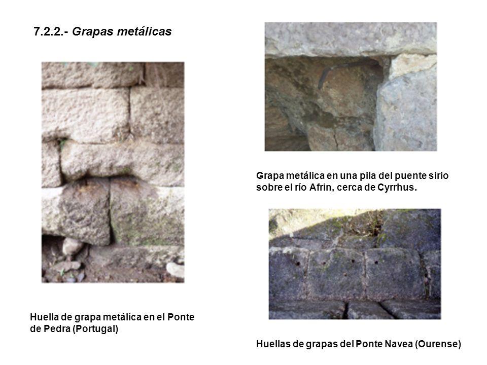 7.2.2.- Grapas metálicas Huella de grapa metálica en el Ponte de Pedra (Portugal) Grapa metálica en una pila del puente sirio sobre el río Afrin, cerca de Cyrrhus.