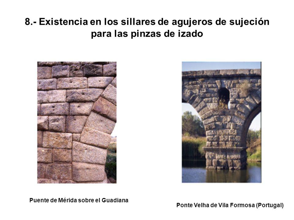 8.- Existencia en los sillares de agujeros de sujeción para las pinzas de izado Puente de Mérida sobre el Guadiana Ponte Velha de Vila Formosa (Portugal)