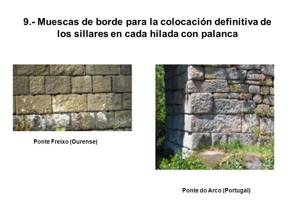 9.- Muescas de borde para la colocación definitiva de los sillares en cada hilada con palanca Ponte Freixo (Ourense) Ponte do Arco (Portugal)