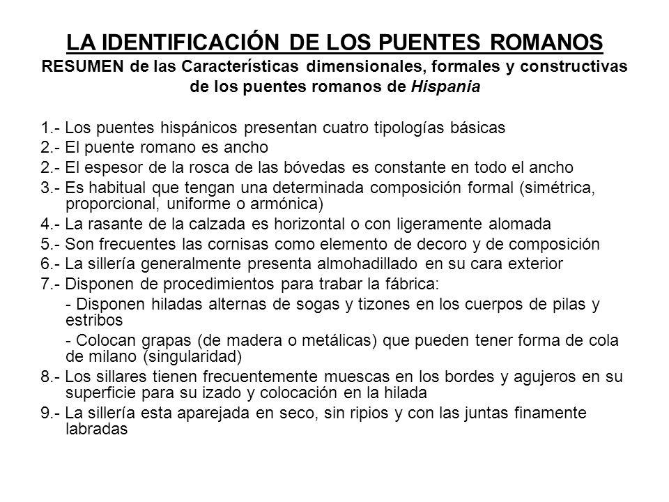 LA IDENTIFICACIÓN DE LOS PUENTES ROMANOS RESUMEN de las Características dimensionales, formales y constructivas de los puentes romanos de Hispania 1.-