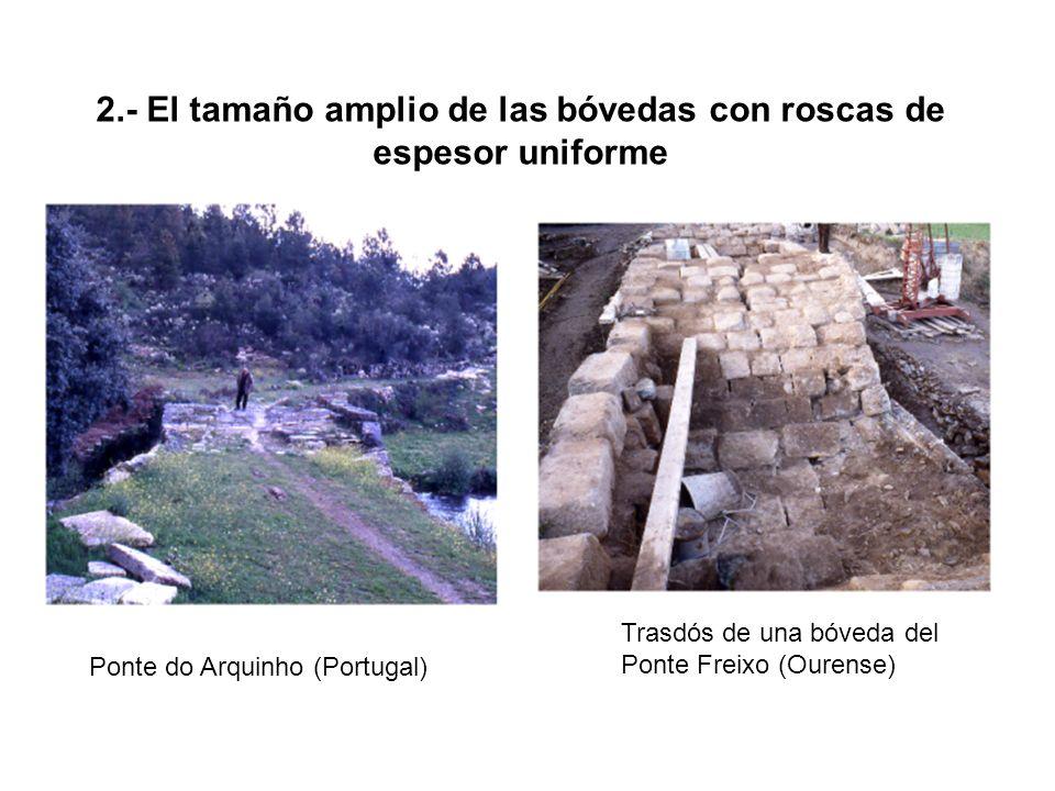 2.- El tamaño amplio de las bóvedas con roscas de espesor uniforme Trasdós de una bóveda del Ponte Freixo (Ourense) Ponte do Arquinho (Portugal)