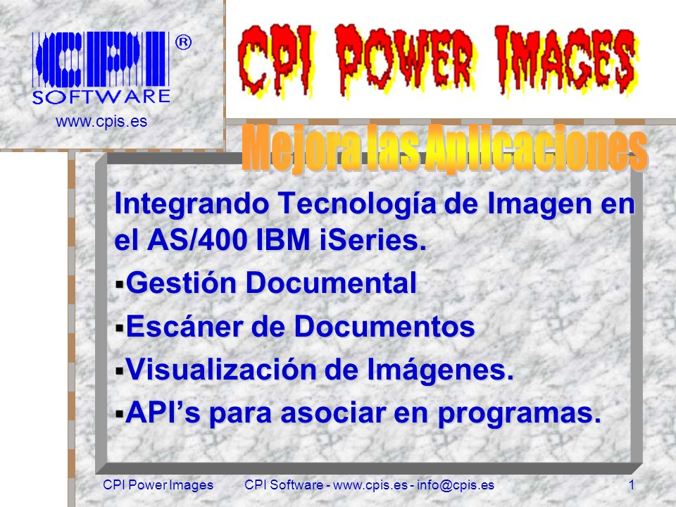www.cpis.es CPI Power ImagesCPI Software - www.cpis.es - info@cpis.es1 Integrando Tecnología de Imagen en el AS/400 IBM iSeries.