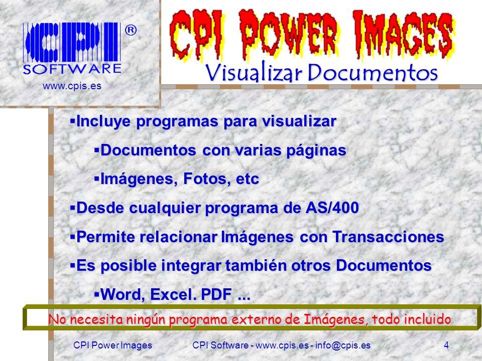 www.cpis.es CPI Power ImagesCPI Software - www.cpis.es - info@cpis.es3 Escáner de Documentos Documentos de Entrada Facturas de Proveedores Pedidos de Clientes Fotos del Personal etc Todo se puede digitalizar, y guardarlo en formato gráfico, desde los propios programas de entrada de datos 400.
