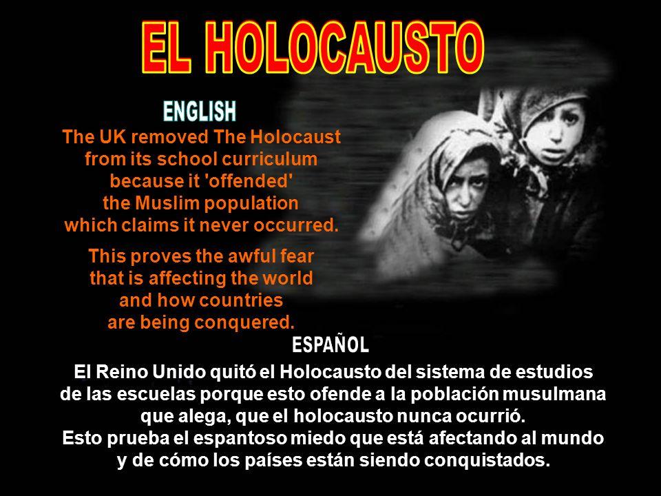 El Reino Unido quitó el Holocausto del sistema de estudios de las escuelas porque esto ofende a la población musulmana que alega, que el holocausto nunca ocurrió.