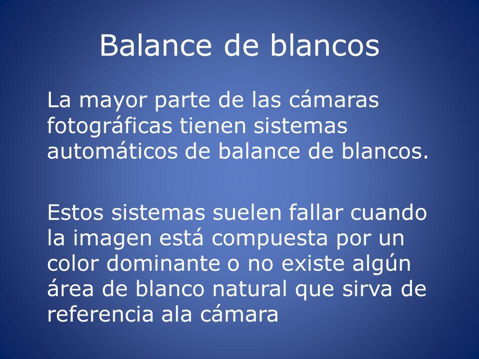 Balance de blancos La mayor parte de las cámaras fotográficas tienen sistemas automáticos de balance de blancos. Estos sistemas suelen fallar cuando l