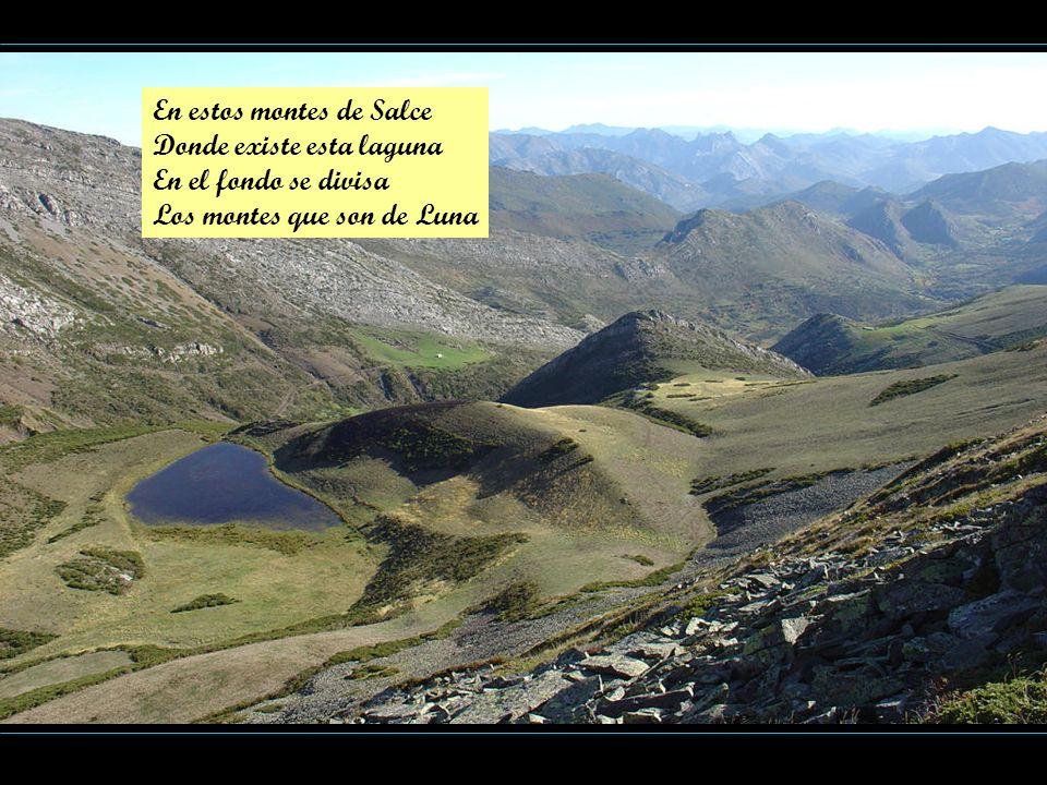 En estos montes de Salce Donde existe esta laguna En el fondo se divisa Los montes que son de Luna