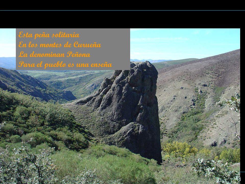 Curueña: La Peñona Esta peña solitaria En los montes de Curueña La denominan Peñona Para el pueblo es una enseña