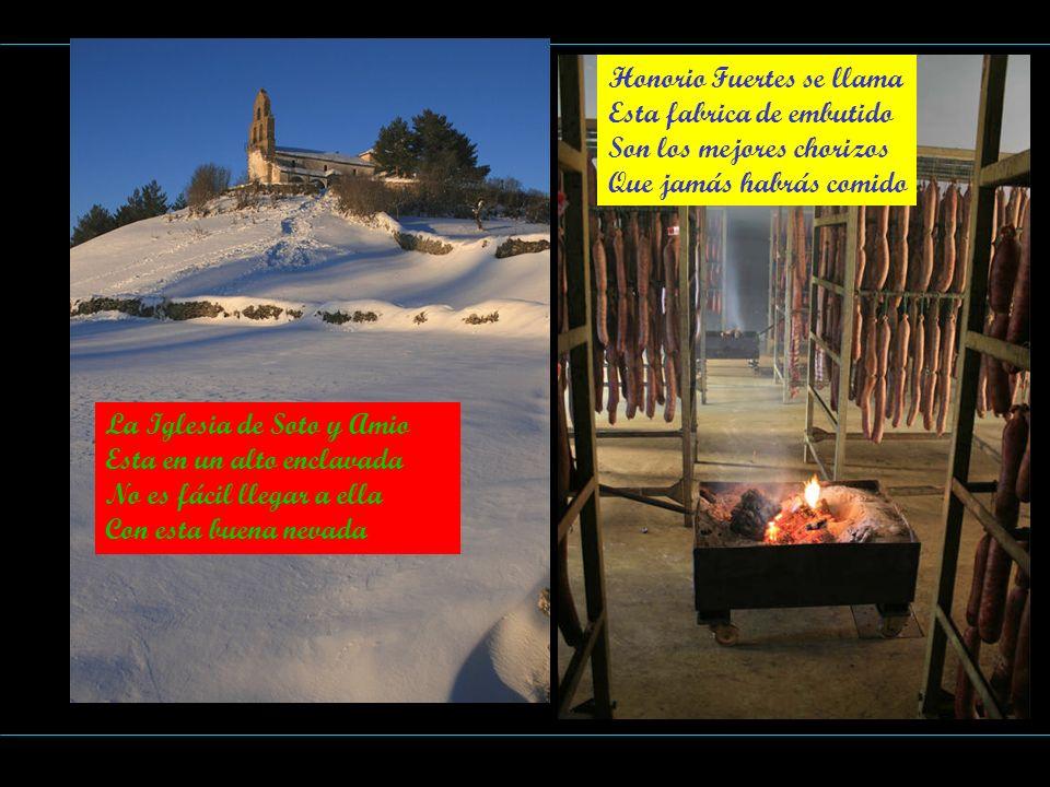 La Iglesia de Soto y Amio Esta en un alto enclavada No es fácil llegar a ella Con esta buena nevada HoHo Honorio Fuertes se llama Esta fabrica de embu