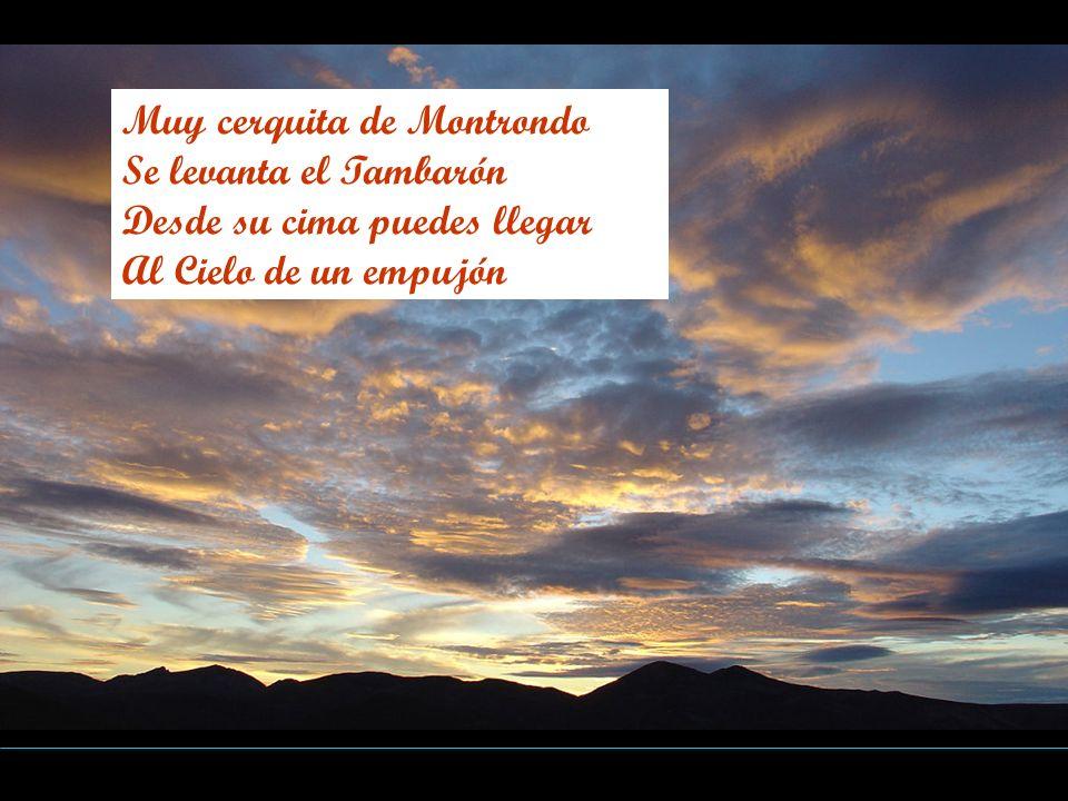 Muy cerquita de Montrondo Se levanta el Tambarón Desde su cima puedes llegar Al Cielo de un empujón
