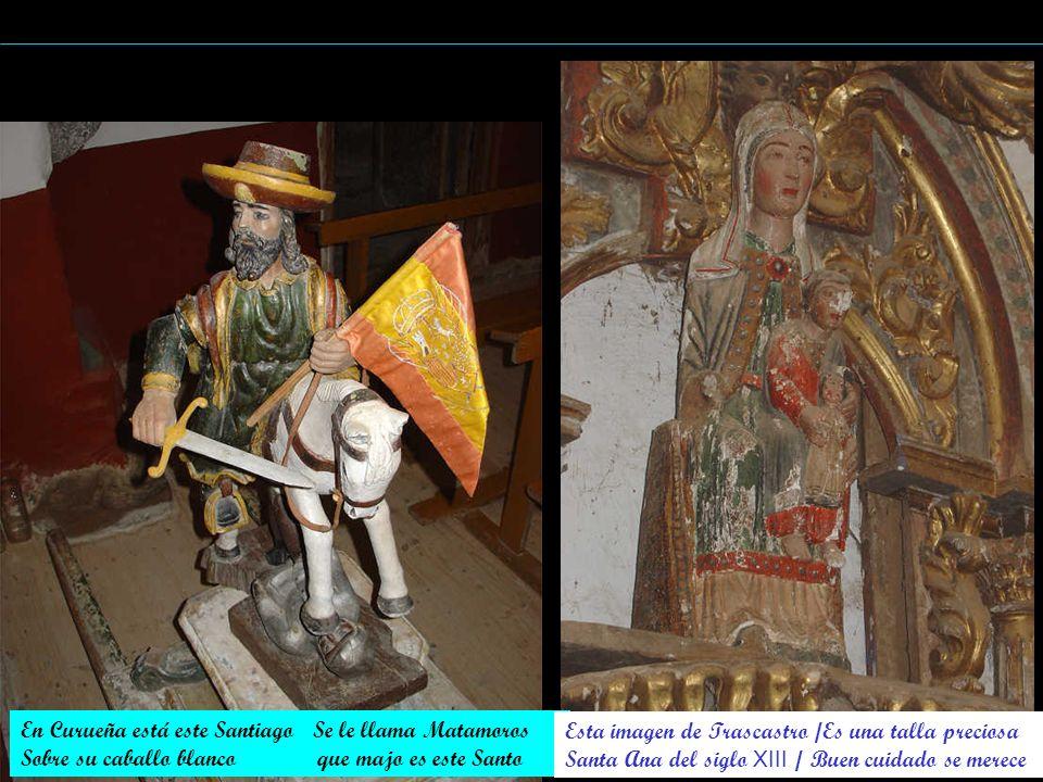 En Curueña está este Santiago Se le llama Matamoros Sobre su caballo blanco que majo es este Santo Esta imagen de Trascastro /Es una talla preciosa Sa