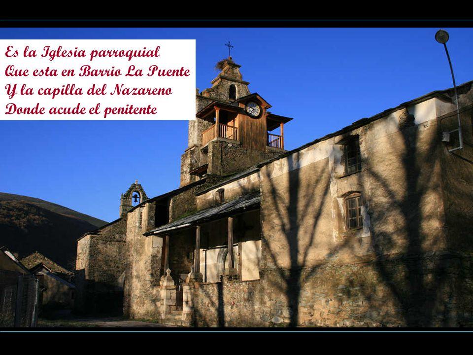 Es la Iglesia parroquial Que esta en Barrio La Puente Y la capilla del Nazareno Donde acude el penitente