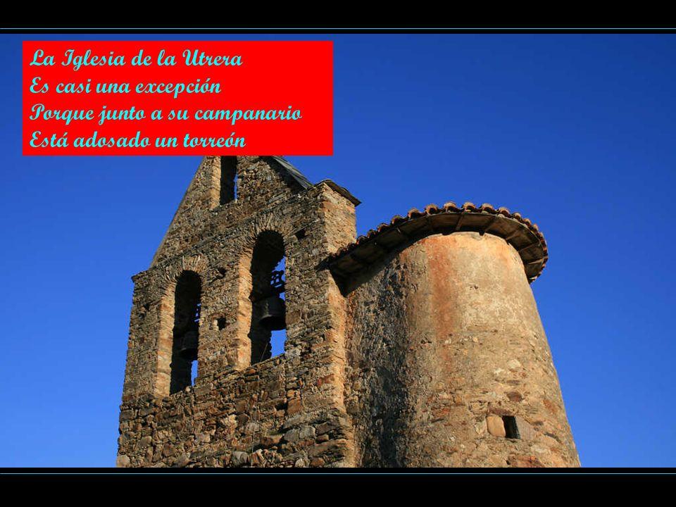 La Iglesia de la Utrera Es casi una excepción Porque junto a su campanario Está adosado un torreón