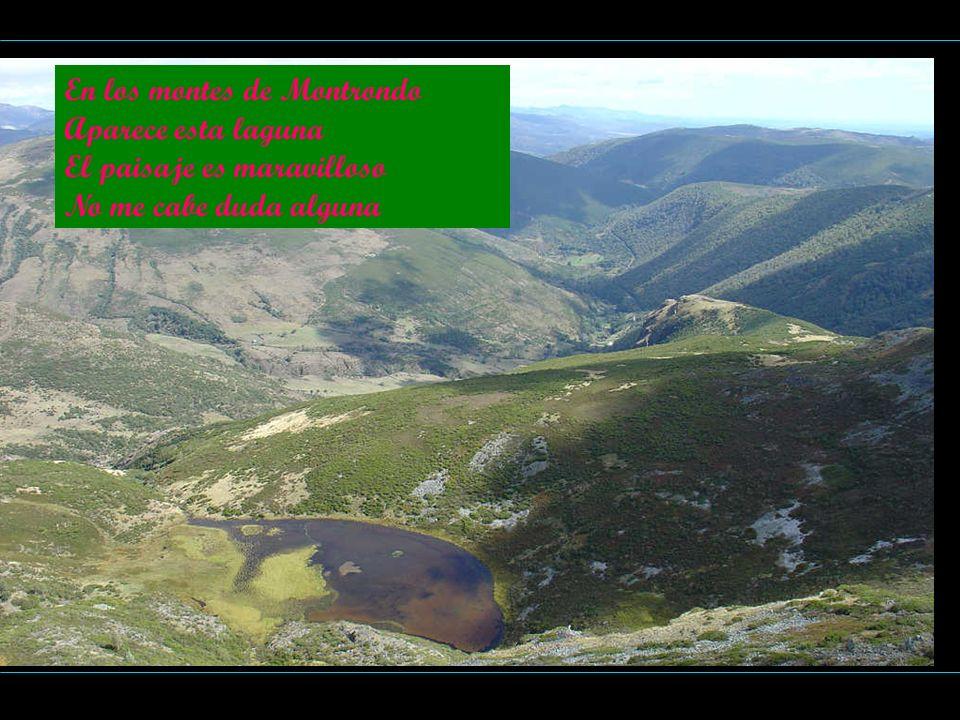 En los montes de Montrondo Aparece esta laguna El paisaje es maravilloso No me cabe duda alguna