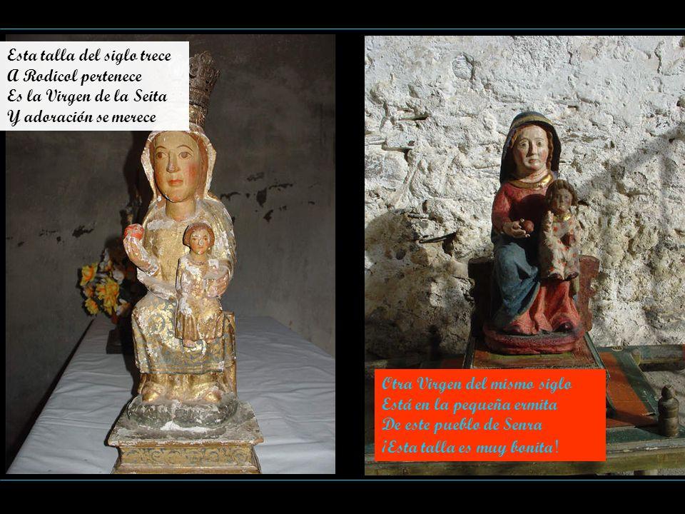 Esta talla del siglo trece A Rodicol pertenece Es la Virgen de la Seita Y adoración se merece Otra Virgen del mismo siglo Está en la pequeña ermita De
