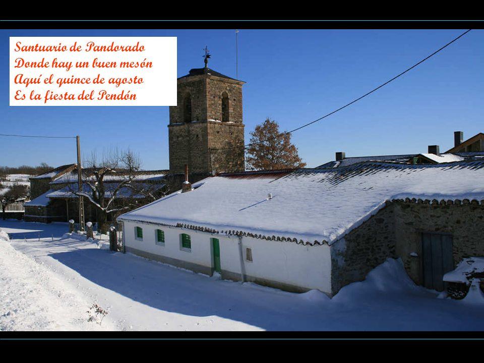 Santuario de Pandorado Donde hay un buen mesón Aquí el quince de agosto Es la fiesta del Pendón