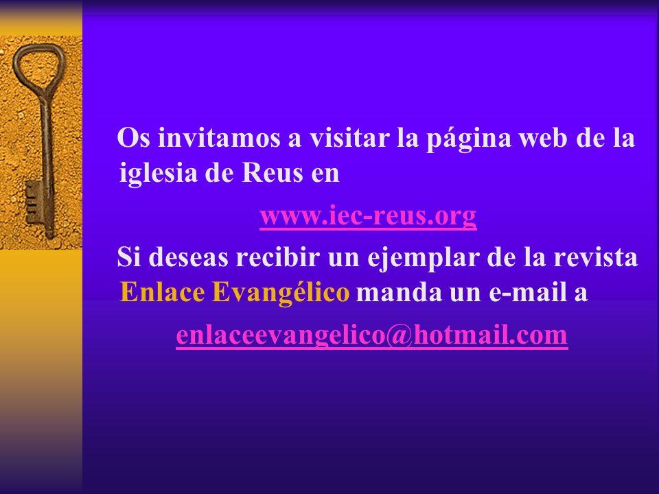 Os invitamos a visitar la página web de la iglesia de Reus en www.iec-reus.org Si deseas recibir un ejemplar de la revista Enlace Evangélico manda un