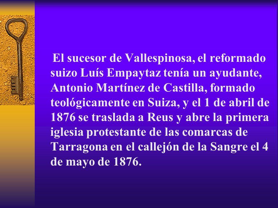 El sucesor de Vallespinosa, el reformado suizo Luís Empaytaz tenía un ayudante, Antonio Martínez de Castilla, formado teológicamente en Suiza, y el 1
