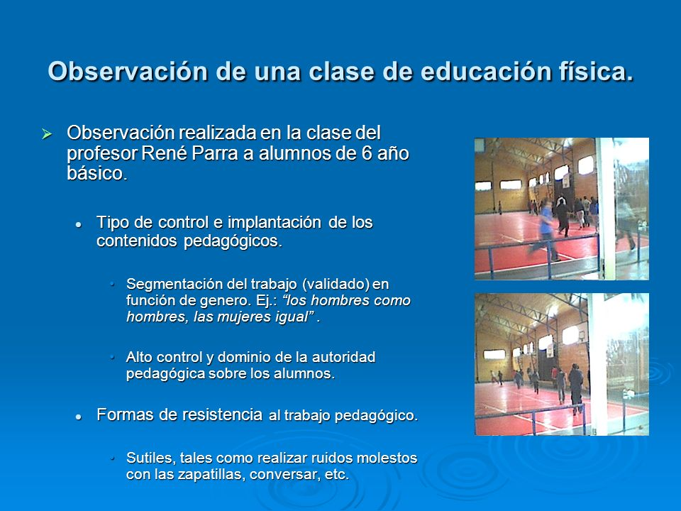 Observación de una clase de educación física. Observación realizada en la clase del profesor René Parra a alumnos de 6 año básico. Observación realiza
