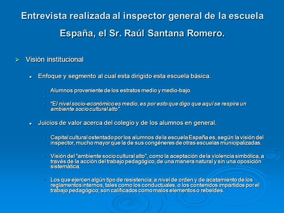 Entrevista realizada al inspector general de la escuela España, el Sr. Raúl Santana Romero. Visión institucional Visión institucional Enfoque y segmen