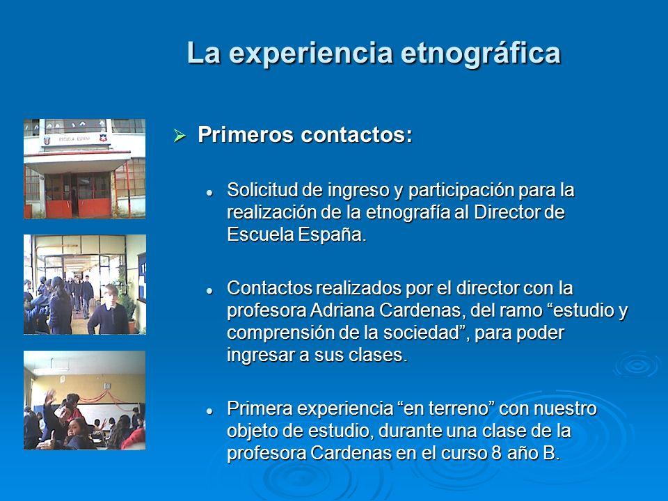 La experiencia etnográfica Primeros contactos: Primeros contactos: Solicitud de ingreso y participación para la realización de la etnografía al Director de Escuela España.