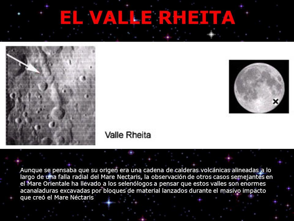 EL VALLE RHEITA Aunque se pensaba que su origen era una cadena de calderas volcánicas alineadas a lo largo de una falla radial del Mare Nectaris, la o
