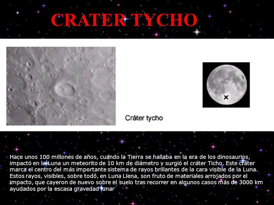 CRATER TYCHO Hace unos 100 millones de años, cuando la Tierra se hallaba en la era de los dinosaurios, impactó en la Luna un meteorito de 10 km de diámetro y surgió el cráter Ticho.