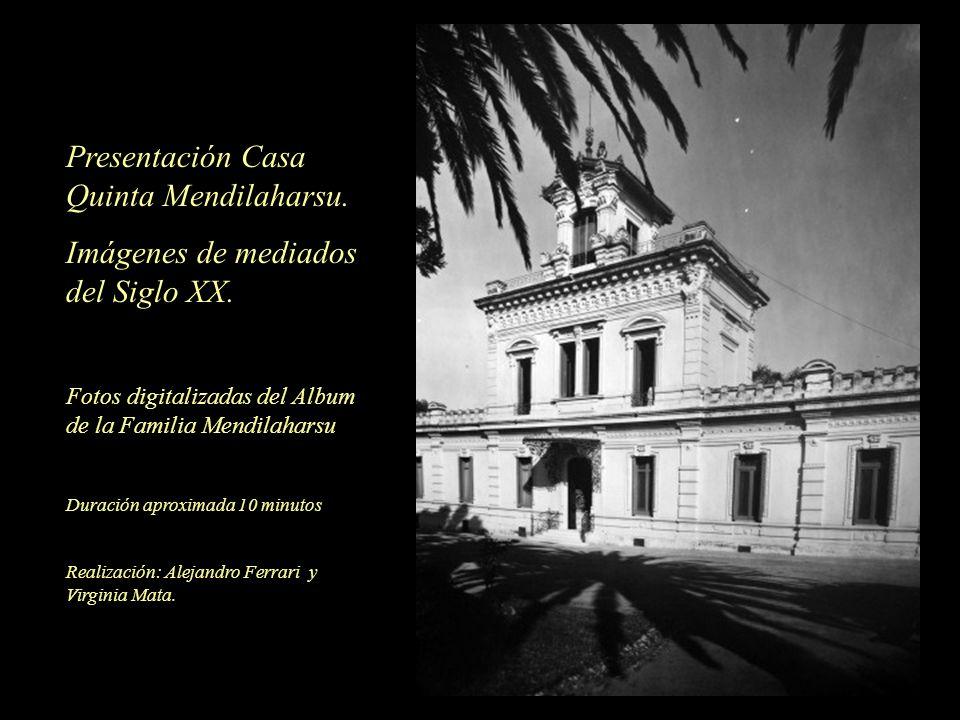 Presentación Casa Quinta Mendilaharsu. Imágenes de mediados del Siglo XX. Fotos digitalizadas del Album de la Familia Mendilaharsu Duración aproximada