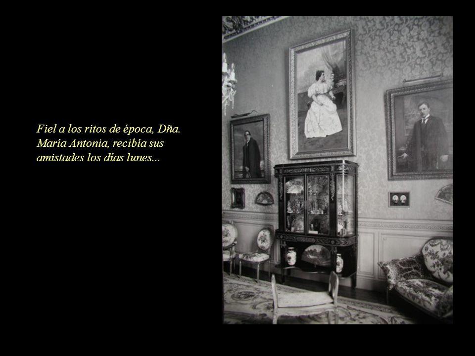 Fiel a los ritos de época, Dña. María Antonia, recibía sus amistades los días lunes...