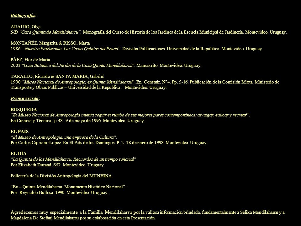 Bibliografía: ARAUJO, Olga S/D Casa Quinta de Mandilaharsu. Monografía del Curso de Historia de los Jardines de la Escuela Municipal de Jardinería. Mo