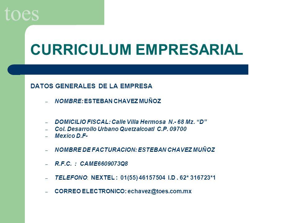 toes CURRICULUM EMPRESARIAL DATOS GENERALES DE LA EMPRESA – NOMBRE: ESTEBAN CHAVEZ MUÑOZ – DOMICILIO FISCAL: Calle Villa Hermosa N.- 68 Mz. D – Col. D