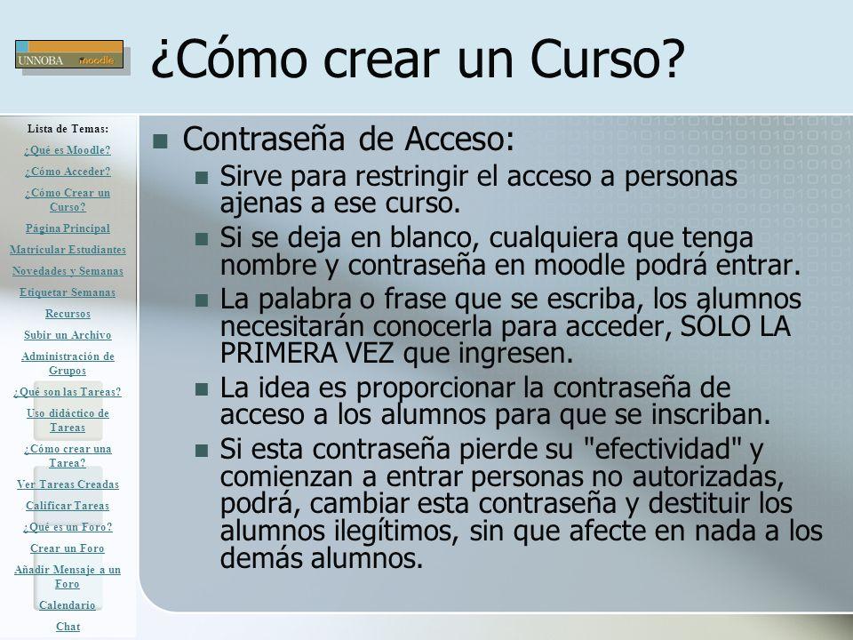 ¿Cómo crear un Curso? Contraseña de Acceso: Sirve para restringir el acceso a personas ajenas a ese curso. Si se deja en blanco, cualquiera que tenga