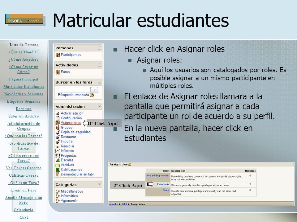 Matricular estudiantes Hacer click en Asignar roles Asignar roles: Aquí los usuarios son catalogados por roles. Es posible asignar a un mismo particip