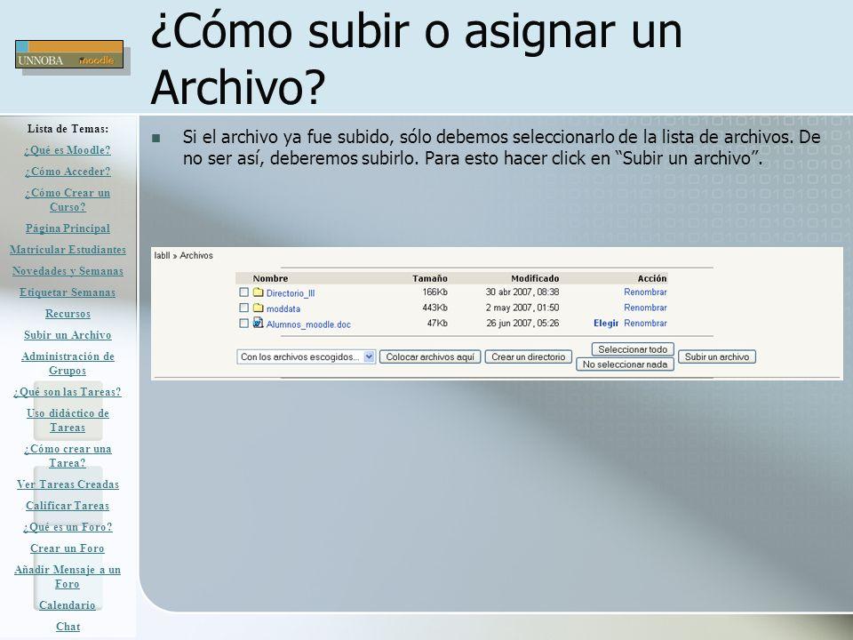 ¿Cómo subir o asignar un Archivo? Si el archivo ya fue subido, sólo debemos seleccionarlo de la lista de archivos. De no ser así, deberemos subirlo. P