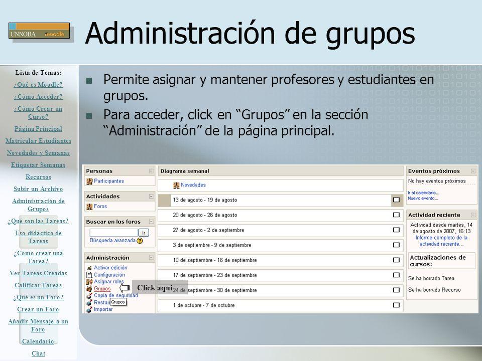 Administración de grupos Permite asignar y mantener profesores y estudiantes en grupos. Para acceder, click en Grupos en la sección Administración de