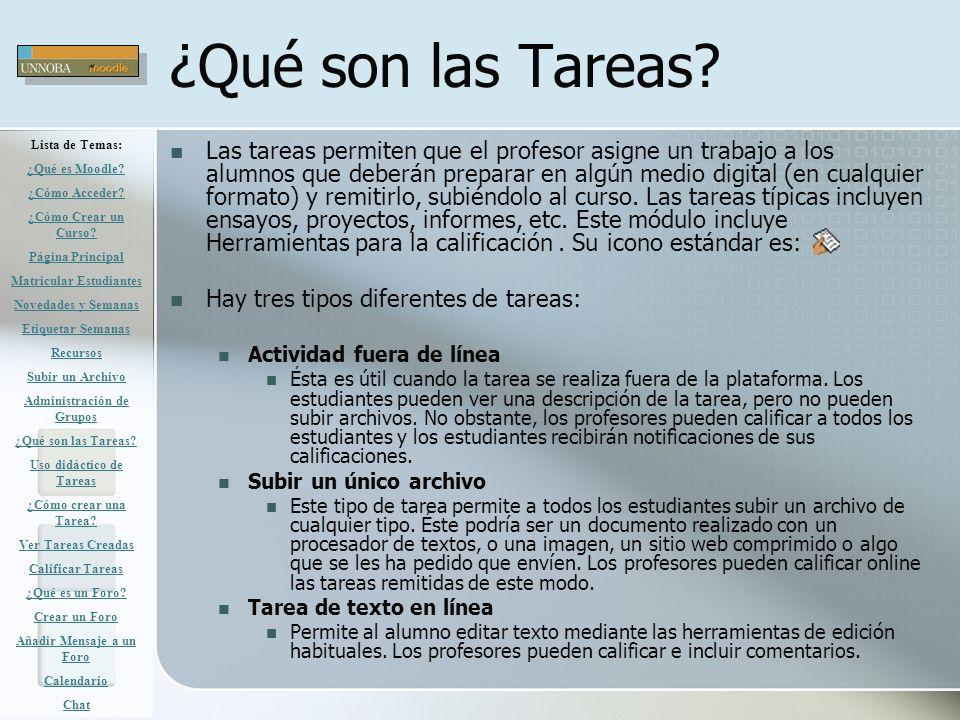 ¿Qué son las Tareas? Las tareas permiten que el profesor asigne un trabajo a los alumnos que deberán preparar en algún medio digital (en cualquier for